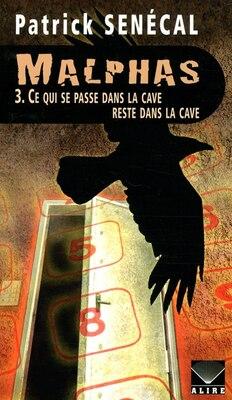 Book Malphas tome 3 ce qui est dans la cave reste dans la cave by Patrick Senécal