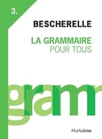Bescherelle 3 La grammaire pour tous