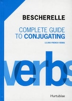 Complete guide to conjugating 12 000 French verbs 2012 edition