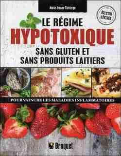 Le Régime Hypotoxique Sans Gluten Et Sans Produits Laitiers N.e. de Marie-France Thivierge