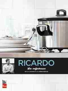 La mijoteuse De la lasagne à la crême brûlée de Ricardo Larrivée