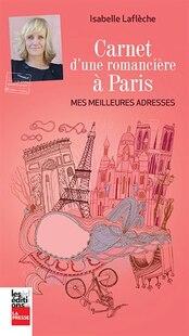 Carnet d'une romancière à Paris: Mes meilleures adresses