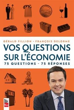 Book Vos questions sur l'économie: 75 questions, 75 réponses by Gérald Fillion