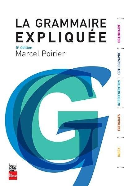 LA GRAMMAIRE EXPLIQUÉE - 5ÈME ÉDITION de Marcel Poirier