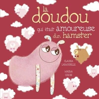 DOUDOU QUI ÉTAIT AMOUREUSE D'UN HAMSTER de Claudia Larochelle