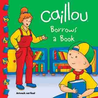 Caillou Borrows A Book by Anne Paradis