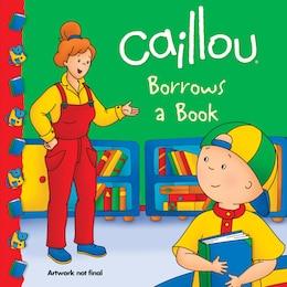 Book Caillou Borrows A Book by Anne Paradis