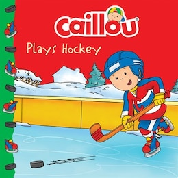 Book Caillou Plays Hockey by Anne Paradis