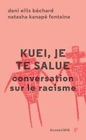 Kuei, Je Te Salue : Conversations Sur Le Racisme