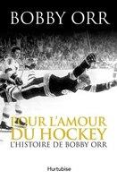Pour l'amour du hockey l'histoire de Bobby Orr