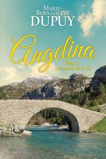 Angelina T1 - Les Mains De La Vie by Marie Bernadette Dupuy