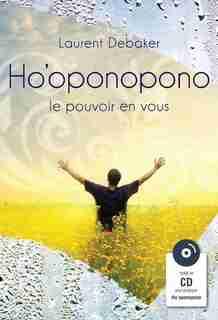 HO'OPONOPONO, LE POUVOIR EN VOUS (LIVRE + CD) by Laurent Debaker
