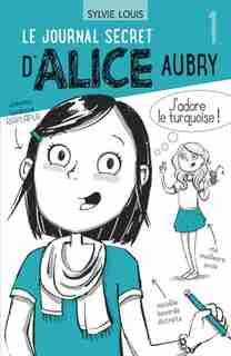 Le journal secret d'Alice Aubry 01 de Sylvie Louis