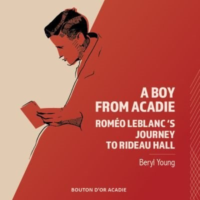 A Boy From Acadie: Roméo Leblanc's Journey to Rideau Hall by Beryl Young