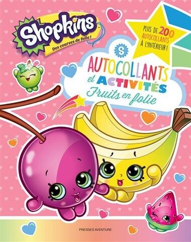 Shopkins Fruits en folies Autocollants et activités de Collectif