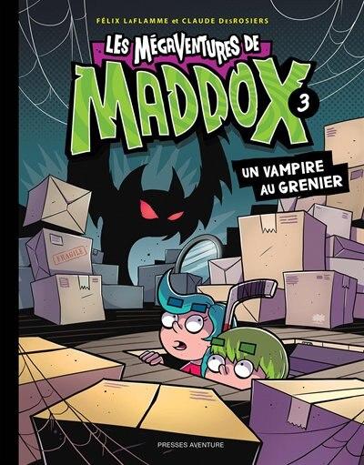 MÉGAVENTURES DE MADDOX 03 UN VAMPIRE AU GRENIER de Claude DesRosiers