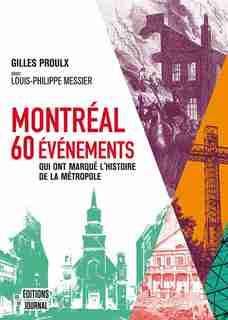 Montreal : 60 évènements qui ont marqué l'histoire de la métropole by Gilles Proulx