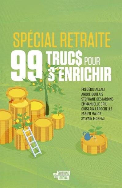99 TRUCS POUR S'ENRICHIR (SPÉCIAL RETRAITE) de COLLECTIF