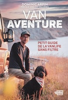 Van Aventure: Petit Guide De La Vanlife Sans Filtre
