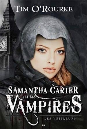 Samantha Carter et les vampires tome 2 Les veilleurs by Tim O'Rourke