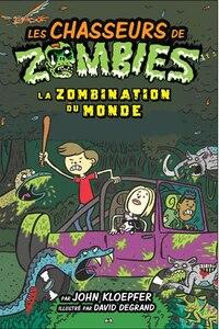 Les chasseurs de zombies tome 7 La zombination du monde