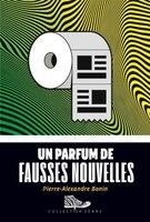 UN PARFUM DE FAUSSES NOUVELLES