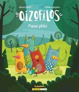 Pause philo  Tome 1 : les Oizofilos de Karine Gottot