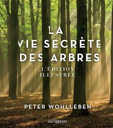 LA Vie secrète des arbres L'Édition illustRée by Peter Wohlleben