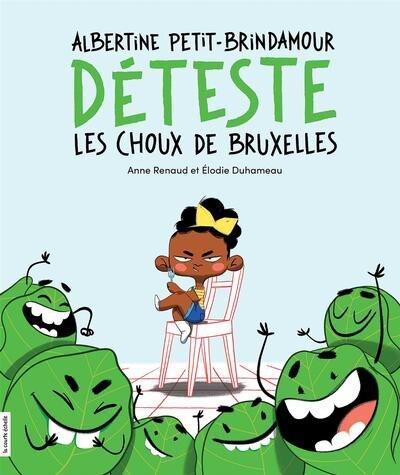 Albertine Petit-Brindamour déteste les choux de Bruxelles de Anne Renaud