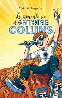 Nouvelle Vie D'antoine Collins by Alain M Bergeron
