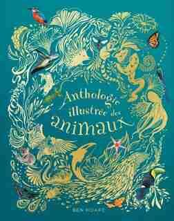 Anthologie illustrée des animaux by Ben Hoare
