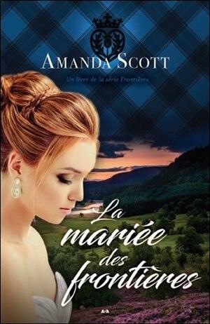 FRONTIÈRES TOME 1 LA MARIÉE DES FRONTIÈRES by Amanda Scott