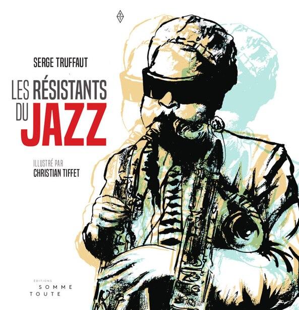 Les Résistants Du Jazz by Serge Truffaut