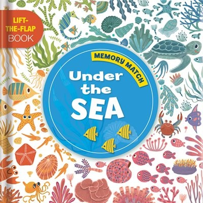 Memory Match: Under The Sea: A Lift-the-flap Book by Karina Bangson Books