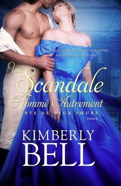Conte de deux sœurs 2 Un scandale nommé autrement by Kimberly Bell