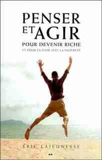 Penser et agir pour devenir riche by Éric Lajeunesse
