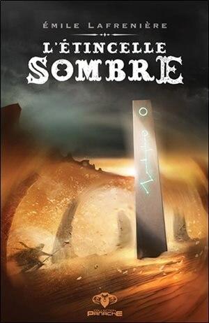 L'étincelle sombre by Émile Lafrenière