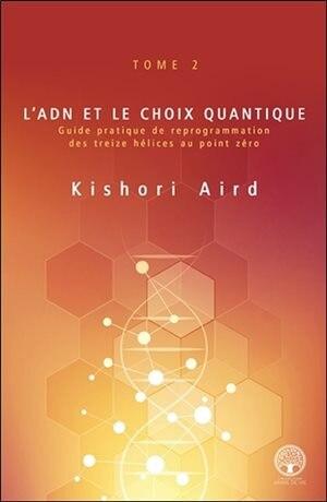 L'ADN ET LE CHOIX QUANTIQUE TOME 2 by Kishori Aird
