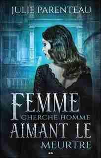 Femme cherche homme aimant le meurtre by JULIE Parenteau