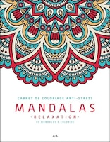 Carnet De Coloriage Anti Stress: Mandalas Relaxation