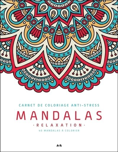 Carnet De Coloriage Anti Stress: Mandalas Relaxation de COLLECTIF