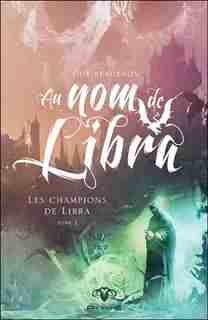 Au Nom De Libra Tome 2 Les Champions De Libra by Guy Bergeron