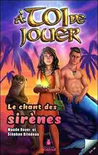 À TOI DE JOUER TOME 4 LE CHANT DES SIRÈNES by Stéphan Bilodeau