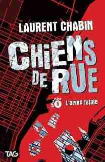 Chien de rue: L'arme fatale Tome 5 by Laurent Chabin