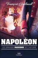 Les Grandes Passions Histoire: Napoléon