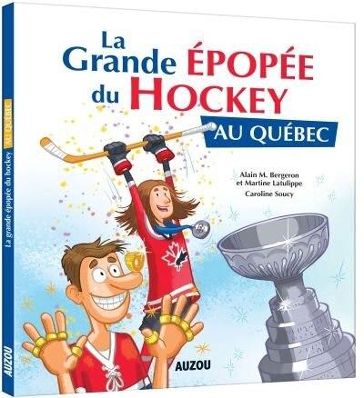 La grande épopée du hockey au Québec by Alain M. Bergeron