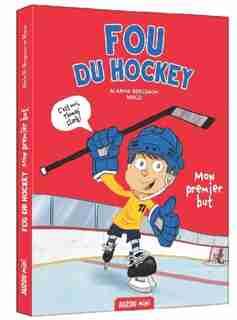 Fou de hockey Tome 1 Mon premier but de Alain M. Bergeron