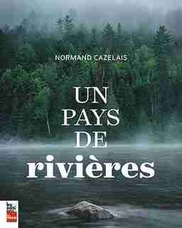 Un pays de rivières de Normand Cazelais
