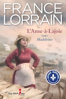 L'Anse-à-Lajoie Tome 1 : Madeleine