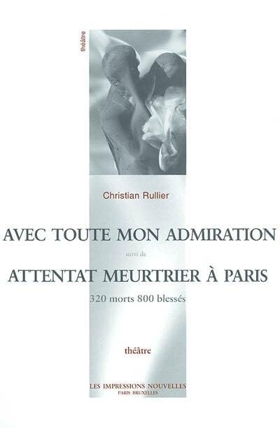 Avec toute mon admiration - Attentat meurtrier à Paris by Christian Rullier